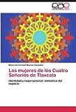 Las Mujeres de Los Cuatro Señoríos de Tlaxcal, María Del Carmen MacÍas González, 3846562831