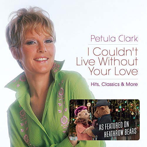 Petula Clark - I Couldn't Live Without Your Love: Hits Classics