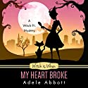 Witch is When My Heart Broke (A Witch P.I. Mystery) (Volume 9) Audiobook by Adele Abbott Narrated by Hannah Platts
