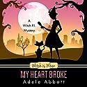 Witch is When My Heart Broke (A Witch P.I. Mystery) (Volume 9) Hörbuch von Adele Abbott Gesprochen von: Hannah Platts