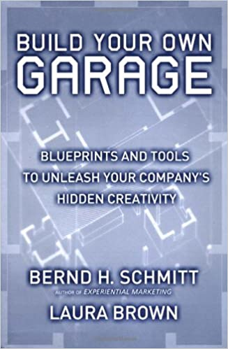 Build Your Own Garage Blueprints And Tools To Unleash Your Company S Hidden Creativity Bernd H