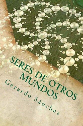 Descargar Libro Seres De Otros Mundos: Volume 1 Gerardo Sánchez