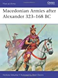 Macedonian Armies after Alexander, 323-168 BC, Nicholas Sekunda, 1849087148