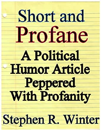 Short and Profane - A Political Humor Article Peppered With Profanity