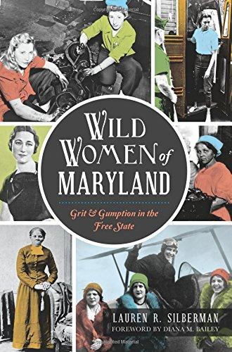 Wild Women of Maryland: Grit & Gumption in the Free State