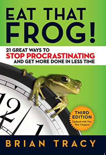 Eat That Frog!: 21 Great Ways to Stop Procrastinating and Get More Done in Less Time (Best Way To Stay Motivated)