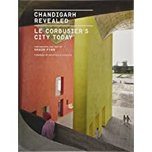 Chandigarh Revealed: Le Corbusier's City Today