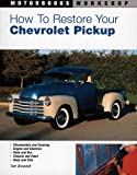 How to Restore Your Chevrolet Pickup (Motorbooks Workshop)