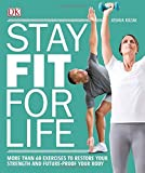 Stay Fit for Life: More than 60 Exercises to Restore Your Strength and...