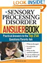 The Sensory Processing Disorder Answer Book: Practical Answers to the Top 250 Questions Parents Ask