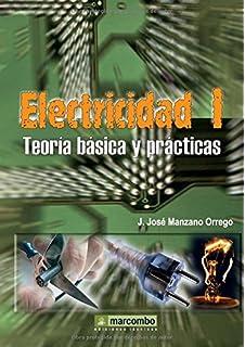 Electricidad I. Teoría básica y prácticas. (Spanish Edition)