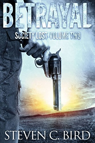 Betrayal: Society Lost, Volume Two (A Post-Apocalyptic Dystopian Thriller) by [Bird, Steven]