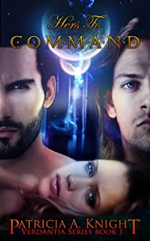 Hers To Command (Verdantia Book 1) by [Knight, Patricia A.]