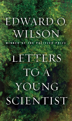 Letters to a Young Scientist by Wilson, Edward O. Published by Liveright 1st (first) edition (2013) Hardcover