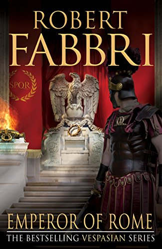 Emperor of Rome: The final, thrilling instalment in the epic Vespasian series from the bestselling author, Robert Fabbri (English Edition)