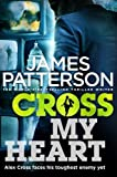 Cross My Heart (Alex Cross) by Patterson, James (2013) Hardcover