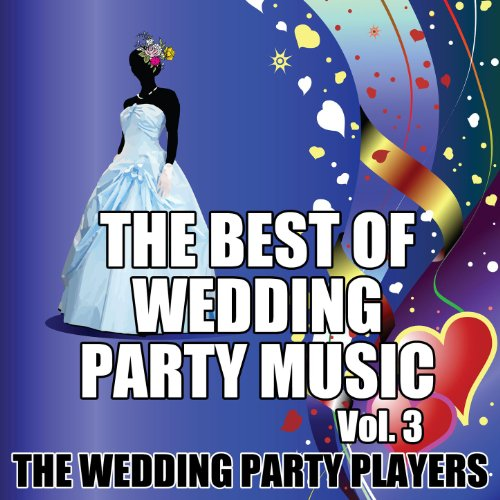 Amazon The Best Of Wedding Party Music Vol 3 The Wedding Party Players MP3 Downloads