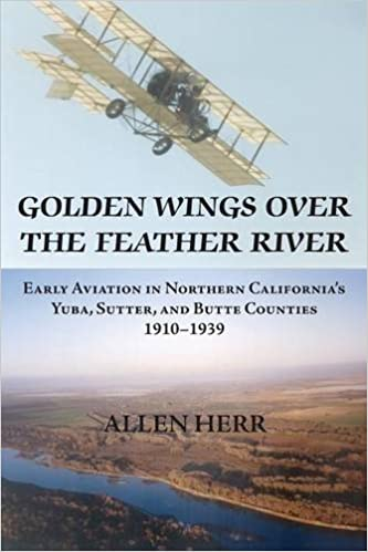 Book Golden Wings over the Feather River: Early Aviation in Northern California's Yuba, Sutter, and Butte Counties, 1910-1939 by Herr, H. Allen (2015)