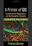 img - for A Primer of GIS, Second Edition: Fundamental Geographic and Cartographic Concepts book / textbook / text book