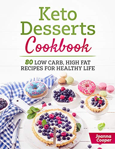 Keto Desserts Cookbook: 80 Low Carb, High Fat Recipes for Healthy Life by JOANNA COOPER