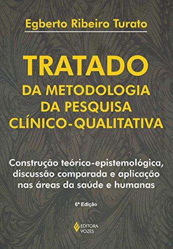 Tratado da Metodologia da Pesquisa Clínico-qualitativa. Construção Teórico-epistemológica, Discussão Comparada e Aplicação nas Áreas da Saúde e Humanas