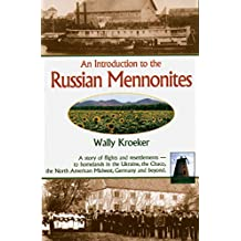 Introduction to Russian Mennonites: A Story Of Flights And Resettlements-- To Homelands In The Ukraine, The Chaco, T