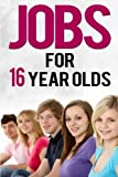 Jobs For 16 Year Olds (Job Search) (Volume 6)