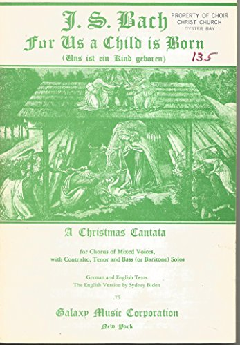 Bach Music Sheet Christmas (For Us a Child Is Born: A Christmas Cantata for Chorus of Mixed Voices with Contralto, Tenor and Bass (or Baritone) Solos)