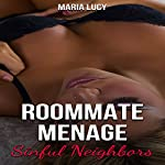 Roommate Menage: Sinful Neighbors: A Short Story Menage Series, Book 1 | Maria Lucy