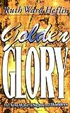 Golden Glory, Ruth Ward Heflin, 1581580010