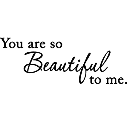 Amazon.com: You Are So Beautiful To Me Wall Decal ...