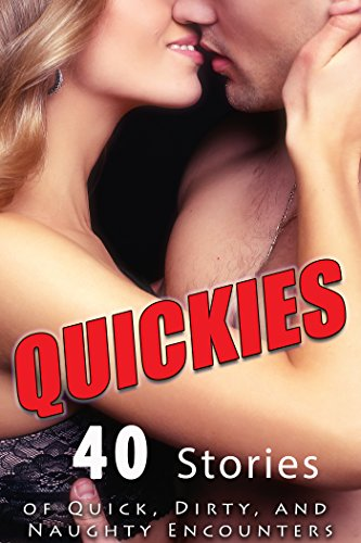 QUICKIES (40 Stories of Quick, Dirty, and Naughty Encounters) (Free Adult Erotic Books)