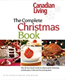 Canadian Living: The Complete Christmas Book: The All-You-Need Guide to a Memorable Christmas with Recipes, Crafts and Decorating Ideas