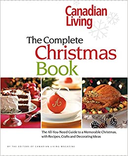 Canadian living the complete christmas book the all you need guide canadian living the complete christmas book the all you need guide to a memorable christmas with recipes crafts and decorating ideas canadian living forumfinder Image collections