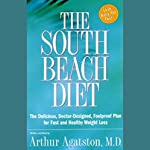 The South Beach Diet: The Delicious, Doctor-Designed, Foolproof Plan for Fast and Healthy Weight Loss | Arthur Agatston