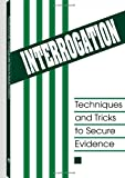 Interrogation: Techniques And Tricks To Secure Evidence