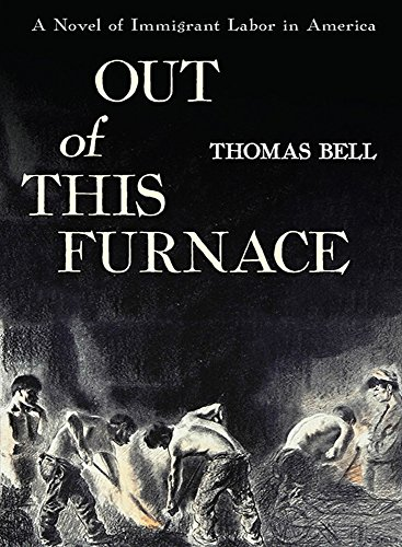 Out of This Furnace: A Novel of Immigrant Labor in America (Thomas Bell)