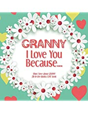 Granny, I Love You Because: What I love about GRANNY fill in the blanks LOVE book (white flowers)