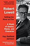 #10: Robert Lowell, Setting the River on Fire: A Study of Genius, Mania, and Character