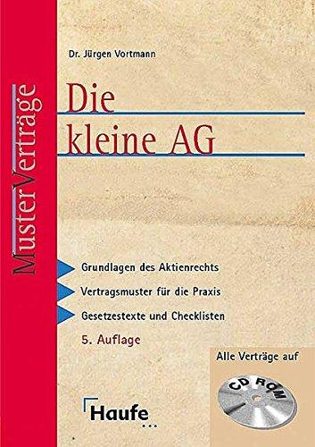 Die kleine AG: Grundlagen des Aktienrechts. Vertragsmuster für die Praxis, Gesetzestexte und Checklisten (WRS-Musterverträge für die Praxis)