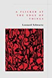 A Flicker at the Edge of Things, Leonard Schwartz, 1881471268