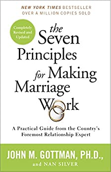 The Seven Principles for Making Marriage Work: A Practical Guide from the Country's Foremost Relationship Expert by [Gottman, John, Silver, Nan]