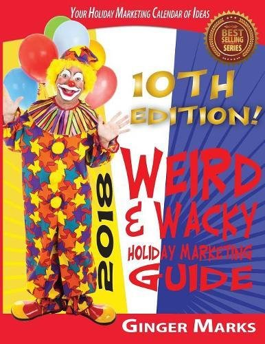 2018 Weird & Wacky Holiday Marketing Guide: Your Business Marketing Calendar of - Weird Holidays