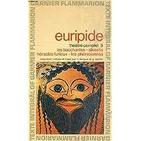 Euripide, Théâtre complet 3: Les bacchantes, Alkestis, Héraclès furieux, Les phéniciennes