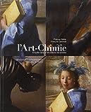 L'Art-Chimie : Enquête dans le laboratoire des artistes ~ Philippe Walter, François Cardinali, Bernard Bigot