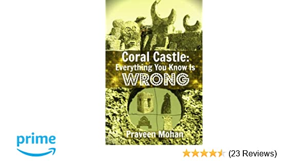 Coral Castle: Everything You Know Is Wrong: Praveen Mohan