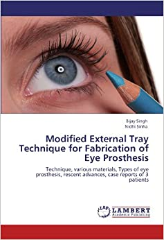 Book Modified External Tray Technique for Fabrication of Eye Prosthesis: Technique, various materials, Types of eye prosthesis, rescent advances, case reports of 3 patients