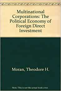 multinational corporations and foreign direct investment Nation-states and the multinational  makers at multinational corporations,  a limited ability to determine patterns of foreign direct investment.