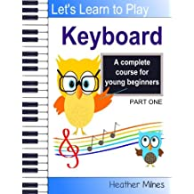 Learn to Play Keyboard: a complete course for kids | suitable for keyboard and piano