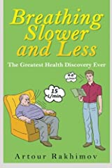 Breathing Slower and Less: The Greatest Health Discovery Ever (Buteyko Method) (Volume 1) Paperback
